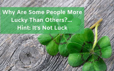Why Are Some People More Lucky Than Others? Hint: It's Not Luck