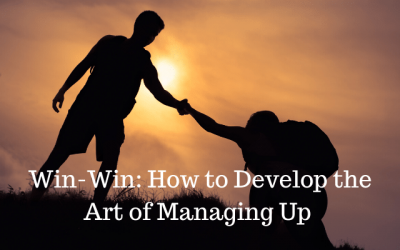 Win-Win: How to Develop the Art of Managing Up