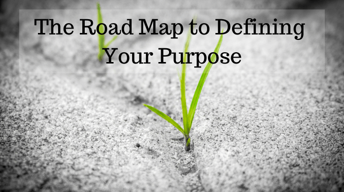 The Road Map to Defining Your Purpose – Articles & Guide
