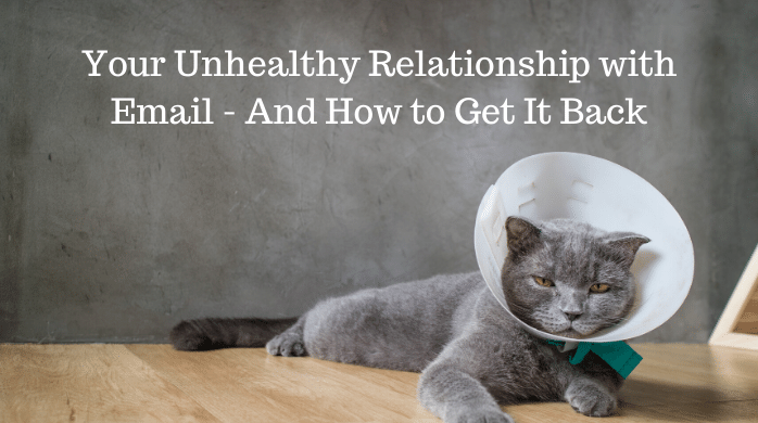Your Unhealthy Relationship with Email – And How to Get It Back