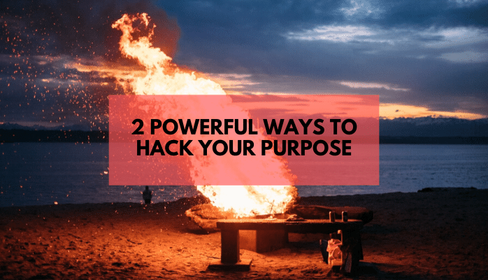 2 Powerful Ways to Hack Your Purpose to Give Yourself Direction & Conviction