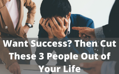 Want Success? Then Cut These 3 People Out of Your Life